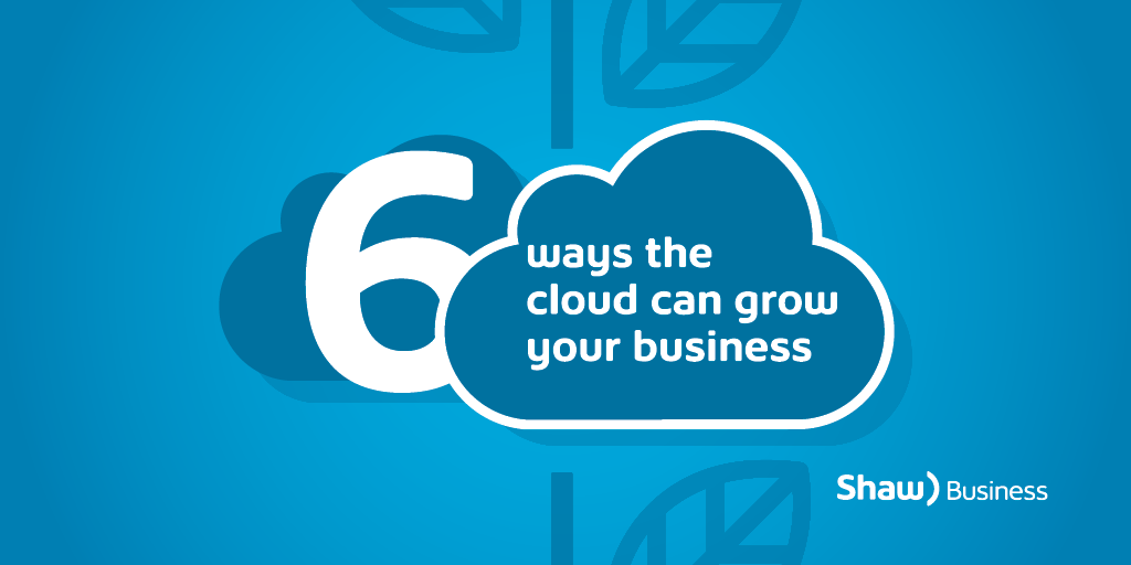 6 ways the cloud can grow your business